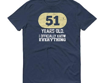 51st Birthday T-Shirt, 51 Years Old I Officially Know Everything, Birthday Shirt, Happy Birthday Gift