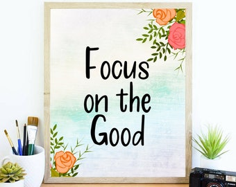 Focus on the Good Lovely Colorful Watercolor Floral Wall Art Digital Art Inspirational Motivational Quotes Family Office Dorm Decor