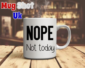 Nope Not Today Funny Coffee Mug
