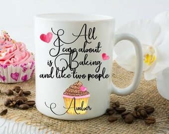 All I care about is baking and like two people personalized coffee mug/Baker Mug/Baker Gift/I love baking/I am a baker/Gift for a baker