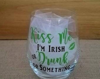 Kiss Me I'm Irish or Drunk or Something Glass, Wine Glass, Custom Glasses