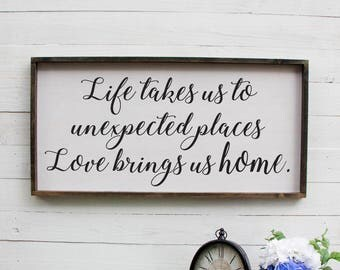Life Takes Us To Unexpected Places Love Brings Us Home, Farmhouse Style Sign, Romantic, Kitchen Sign, Master Bedroom Wall Decor, Rustic Wood