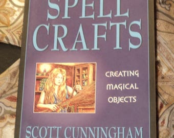 Spell Crafts: Creating Magical Objects by Scott Cunningham & David Harrington