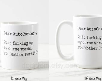 Dear AutoCorrect Swear Words Correction Mug for Coffee Caffeine Addicts - Two Sizes 11 oz., 15 oz. - Gift for friend, co-worker, boss