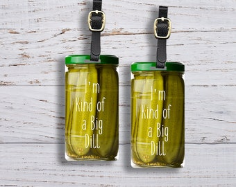 Personalized Luggage Tags Pickle Jar I'm Kind of a Big Dill Funny Luggage Tags - Single Tag or Set Available