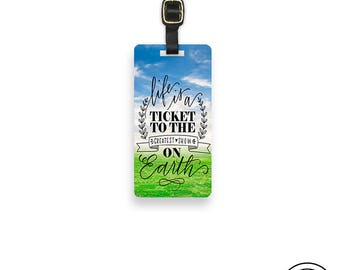Luggage Tag Life is a Ticket to the Greatest Show on Earth Luggage Tag With Custom Info On Back , Single Tag Travel Quote