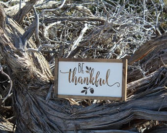 Be Thankful -  Wood Sign - for Rustic - Farmhouse - Boho - Primitive Styles