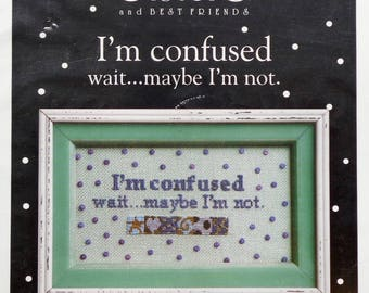 Cross Stitch Pattern | I'M CONFUSED | Wait Maybe I'm Not | Sisters And Best Friends | Counted Cross Stitch | Chartpack | 40 Buttons