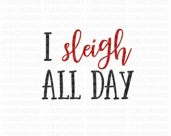 I Sleigh All Day SVG, Christmas SVG, Christmas Sweater Svg, Svg Files, Cricut, Silhouette Cut Files