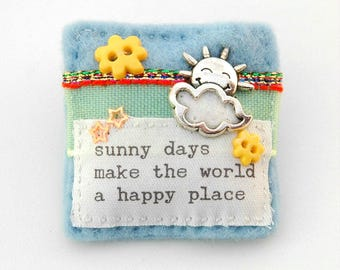 sun and clouds brooch, cheerful gift, sunshine brooch, one of a kind handmade brooch, felt festival accessories, inspirational words brooch
