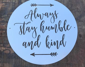 24 inch round Always Stay Humble And Kind metal sign with arrows