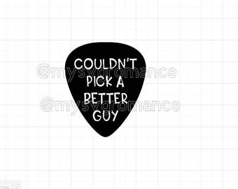 Couldn't Pick A Better Guy- Guitar Pick  - SVG - Cricut - Silhouette - Vector - Digital File - Create - Musician