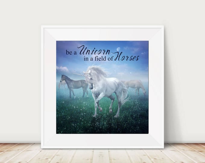 "Unicorn art inspiring quote print  ""Be a Unicorn in a field of horse"""