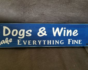 """NEW for design and colors """"Dogs and Wine Make Everything Fine"""" Handcrafted wooden sign"""