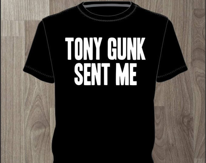 Tony Gunk Sent Me - Men's T-shirt Impractical Jokers Fan Made Shirt (#70)