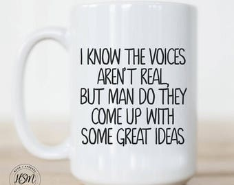 I Know The Voices Aren't Real, But Man Do They Come Up With Some Great Ideas Coffee Mug