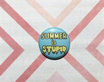 Summer is Stupid- one inch pinback button