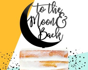 To The Moon and Back Cake Topper, I Love You To the Moon and Back, Calligraphy Cake Topper, Scripted Cake Topper, Wedding Cake Topper (T372)