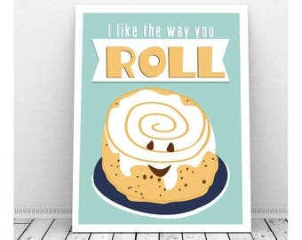 I Like the Way You Roll, Instant Download, Cinnamon Roll, Funny Kitchen Art, Quirky Art, Funny Pun Art, Food Pun, Pastry Chef, Baker, Baking
