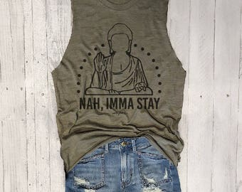 NAH, IMMA STAY....Slouchy Muscle Tee in Army Slub, Raw Edge Drop Armholes, Funny Yoga Top,Muscle Tank, Yoga Vest, Namaste, Funny Shirt, Zen