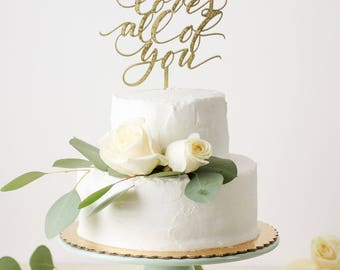 All of Me Loves All of You Wedding Cake Topper -  Laser Cut Gold - hand drawn and made of wood or acrylic