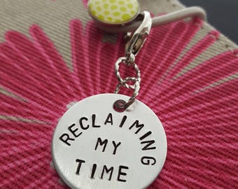 RECLAIMING My Time round aluminum handstamped charm for zipper, purse, planner