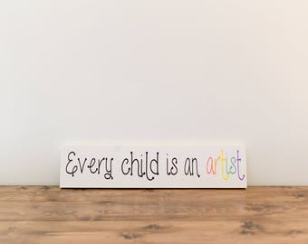 """Every child is an artist sign 5 1/2 x 24"""" wood sign"""