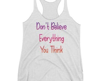 Don't Believe Everything You Think! Women's Racerback Tank