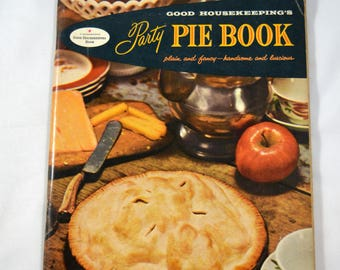 Good Housekeeping's Party Pie Book Plain and Fancy - Handsome and Luscious 1958 1950s Cookbook 1950s Entertaining Vintage Cookbook