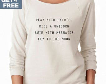 Play With Fairies Ride A Unicorn Swim With Mermaids Fly To The Moon Sweatshirts. Women Outfit Gifts For Women Shirts Ladies Grphic Shirts