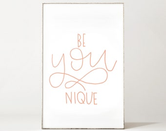 Be You Nique Printable - Be Yourself - Be Unique - Calligraphy - Instant Download - Digital Art - Encouragement - Custom Print