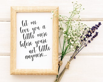 Baby Room Wall Art | Let Me Love You A Little More | Nursery Print | Kids Decor | Cute Poster | Nursery Wall Decor | Childrens Room Print