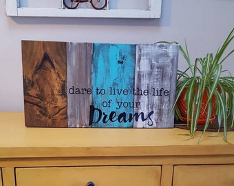 Dare to live the life of your dreams pallet sign