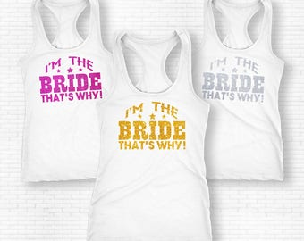 I'm The Bride That's Why Shirt, I'm The Bride That's Why Tank Top, Bride Shirt, Engagement Party Shirt