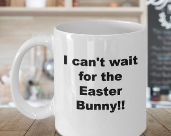 "Easter Egg Mug, Easter Bunny Mugs ""I can't wait for the Easter Bunny!!"" 11 oz white mug, Cute Easter Mug, Funny Easter Mug, Happy Easter Mug"