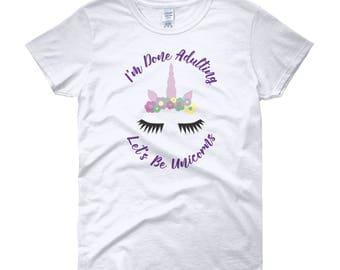 I'm Done Adulting Let's Be Unicorns T-Shirt, I'm Done Adulting Tshirt Unicorn Shirt, Funny Shirt, Funny TShirt, Mom Life, Mom Shirt