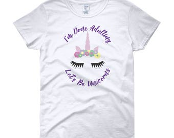 I'm Done Adulting Let's Be Unicorns Shirt, I'm Done Adulting Tshirt Unicorn Shirt, Funny Shirt, Funny TShirt, Mom Life, Plus Size Shirt