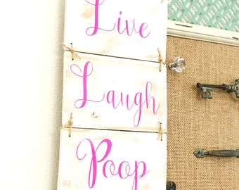 Live Laugh Poop, Bathroom Sign, Housewarming Gift, Funny Gift, Cute Bathroom Sign, Birthday Gift, Live Laugh Love, Man Cave Sign, Man Cave