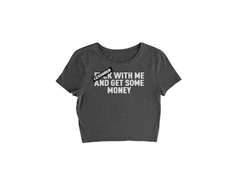 F-ck With Me And Get Some Money Cropped T-Shirt
