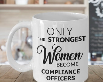 Healthcare Compliance Officer Mug Gifts - Only the Strongest Women Become Compliance Officers Ceramic Coffee Cup