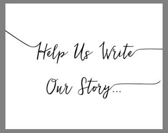 PRINTABLE 8x10 Please Help Us Write Our Story... Sign with Swashes