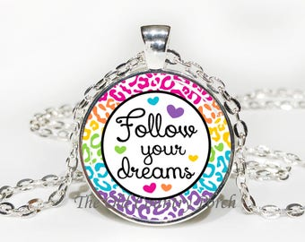 Follow Your Dreams -Glass Pendant Necklace/Inspirational/mothers day/bridal gift/Gift for her/girlfriend gift/friend gift/birthday gift/boho