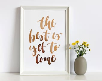 Real Rose Gold Foil Print The Best Is Yet To Come Hand Lettered A4 Print Typography Calligraphy Wall Art Home Decor Hand Foiled