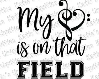 My Heart Is On That Field Marching Band Parent Music SVG DXF PNG Digital Cut File for use with cutting machines Cricut Silhouette