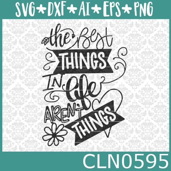 CLN0595 The Best Things In Life Aren't Things Hand Lettered SVG DXF Ai Eps PNG Vector Instant Download Commercial Cut File Cricut Silhouette