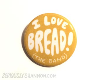 Funny Button, I love Bread, the band Funny Pinback Button, Cute pin 1.25 inch