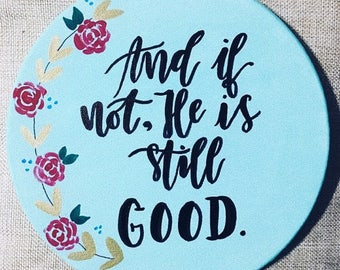 and if not, He is still good circlular canvas