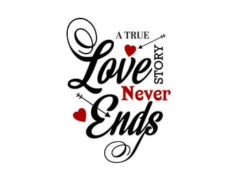 A True Love Story Never Ends svg,eps,dxf,png,jpg,and pdf files,Cutting Files,Valentines SVG files,Valentines Day Designs,Valentien's