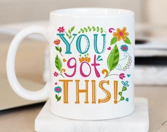 Coffee Mug You Got This Coffee Cup - Inspirational Mug - Motivational Mug - Floral Coffee Cup