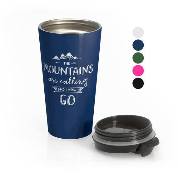 Travel Mug The Mountains Are Calling and I Must Go Stainless Steel Travel Mug - Available in Many Colors